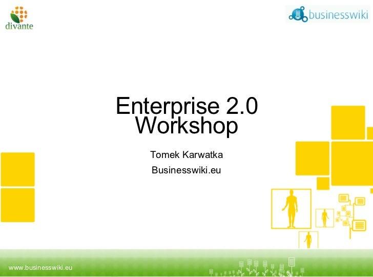 Enterprise 2.0 Workshop Tomek Karwatka Businesswiki.eu Tytuł prezentacji podtytuł