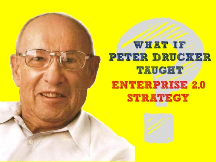 WHAT IF PETER DRUCKER     TAUGHT ENTERPRISE 2.0   STRATEGY