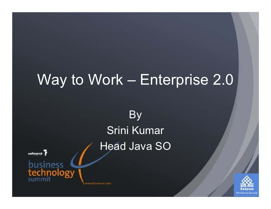 Way to Work – Enterprise 2.0                By          Srini Kumar         Head Java SO