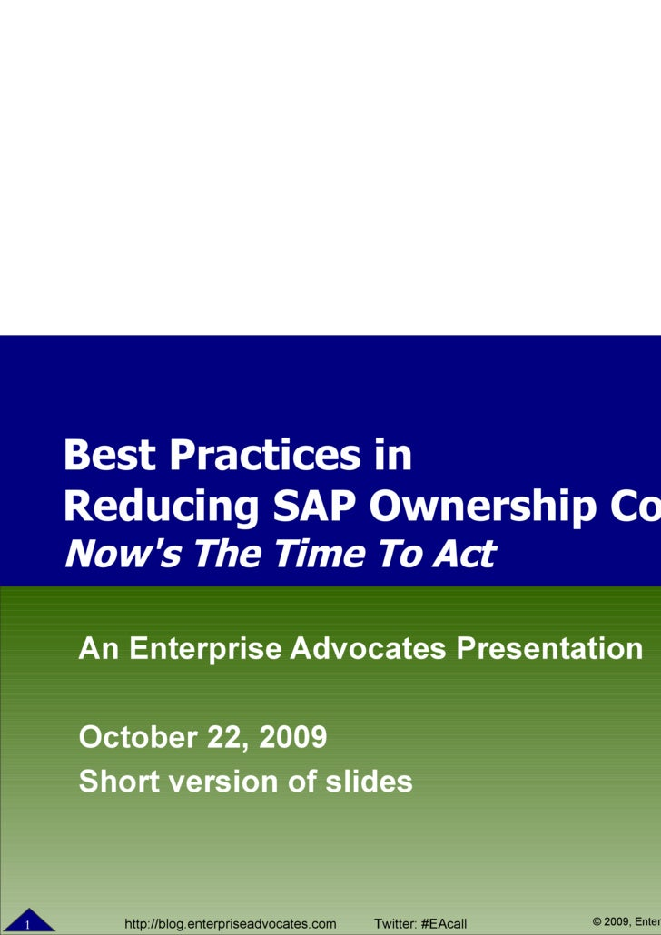 An Enterprise Advocates Presentation October 22, 2009 Short version of slides Best Practices in  Reducing SAP Ownership Co...