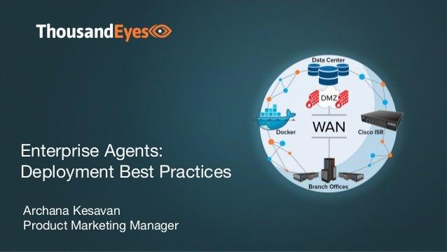 0 Enterprise Agents: Deployment Best Practices Archana Kesavan Product Marketing Manager