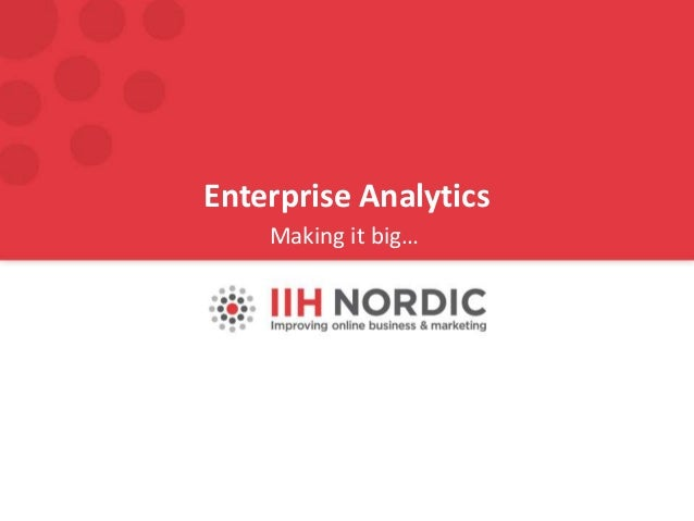 Enterprise Analytics Making it big…