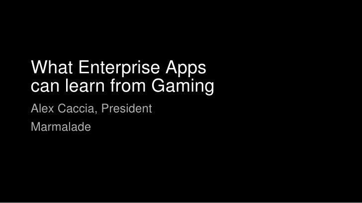 What Enterprise Appscan learn from GamingAlex Caccia, PresidentMarmalade