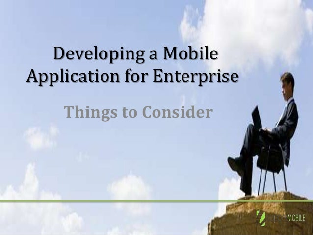 Developing a MobileApplication for Enterprise    Things to Consider