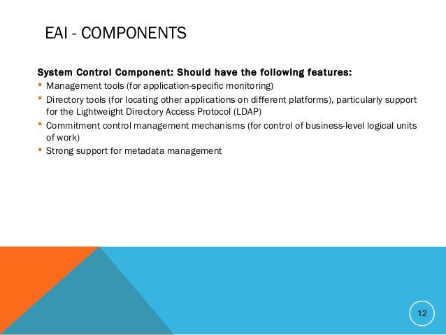 EAI - COMPONENTS System Control Component: Should have the following features:  Management tools (for application-specifi...