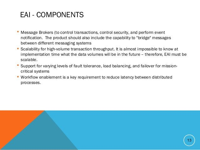 EAI - COMPONENTS  Message Brokers (to control transactions, control security, and perform event notification. The product...