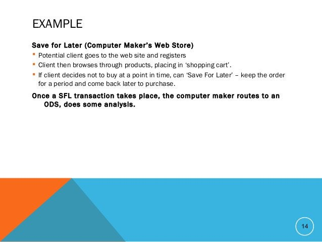 EXAMPLE Save for Later (Computer Maker's Web Store)  Potential client goes to the web site and registers  Client then br...