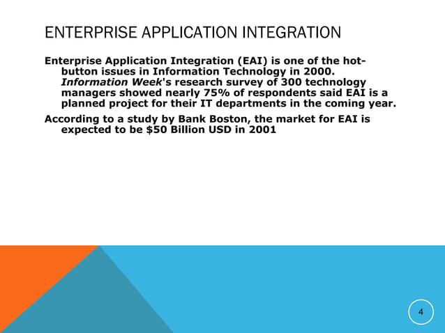 ENTERPRISE APPLICATION INTEGRATION Enterprise Application Integration (EAI) is one of the hot- button issues in Informatio...