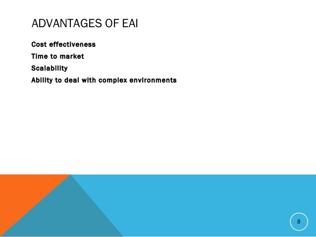 ADVANTAGES OF EAI Cost effectiveness Time to market Scalability Ability to deal with complex environments 8