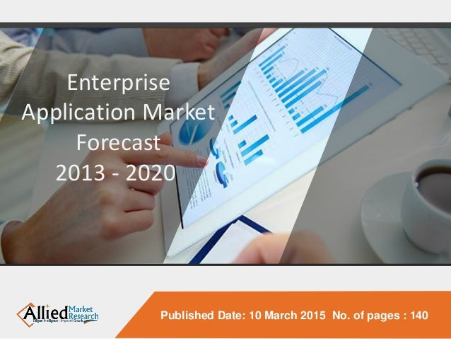 Published Date: 10 March 2015 No. of pages : 140 Enterprise Application Market Forecast 2013 - 2020