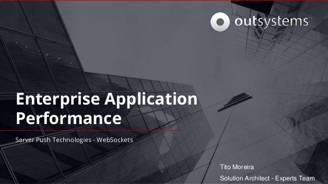 Enterprise Application Performance Server Push Technologies - WebSockets Solution Architect - Experts Team Tito Moreira