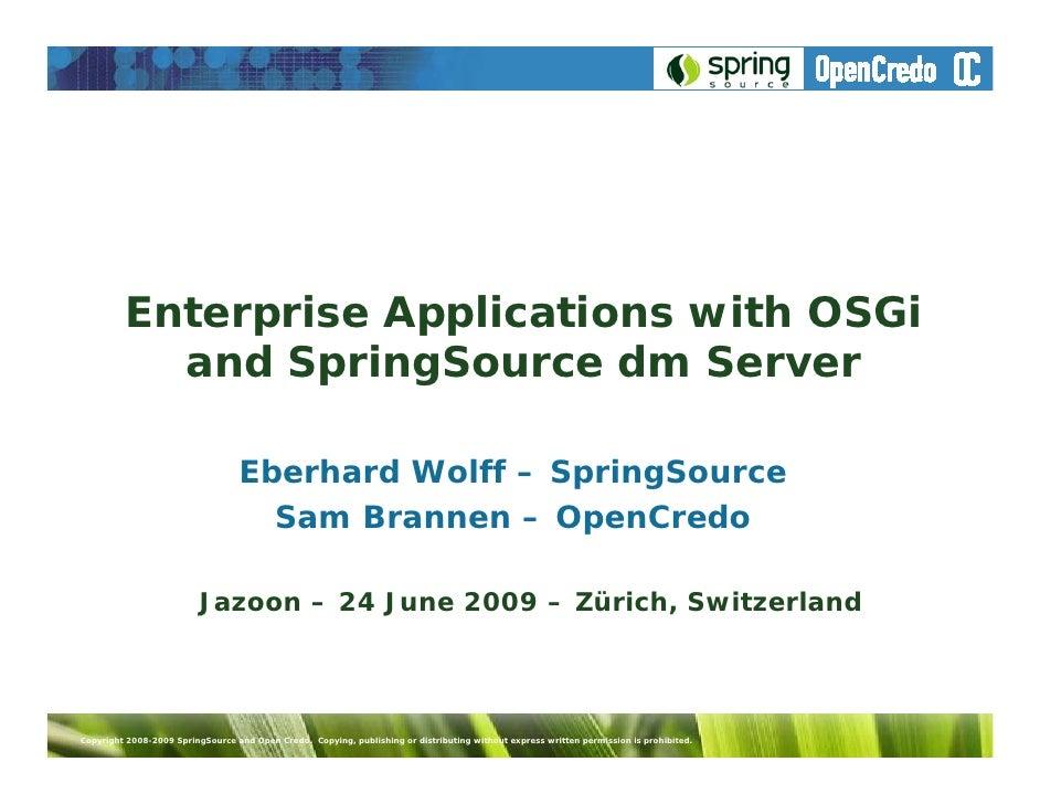 Enterprise Applications with OSGi            and SpringSource dm Server                                    Eberhard Wolff ...