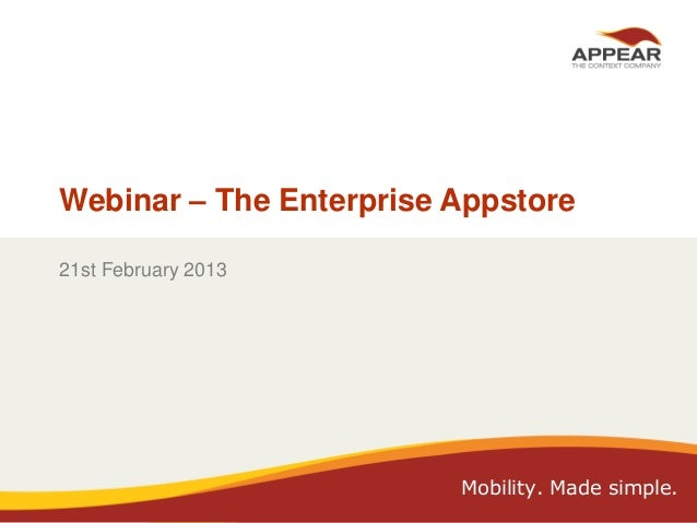 Webinar – The Enterprise Appstore 21st February 2013  Mobility. Made simple. 2/28/2013  Copyright Appear, 2012  1