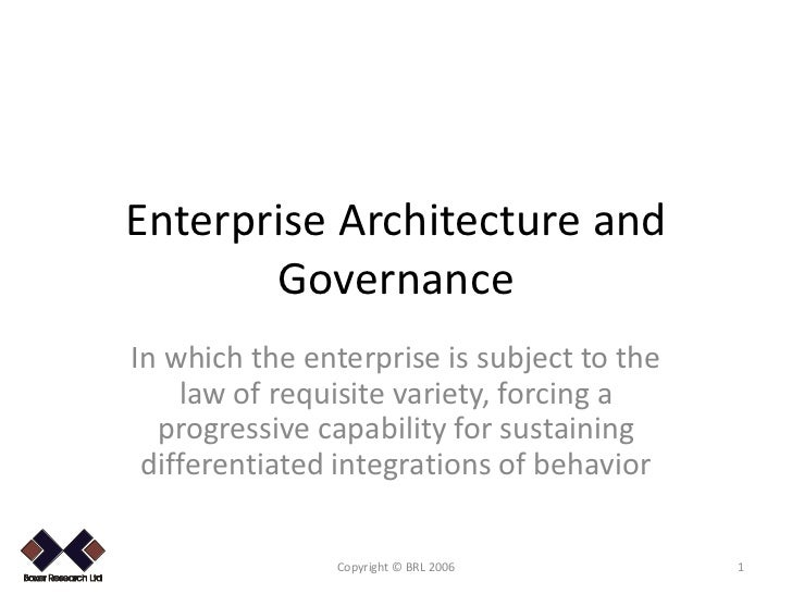 Enterprise Architecture and           Governance    In which the enterprise is subject to the        law of requisite vari...