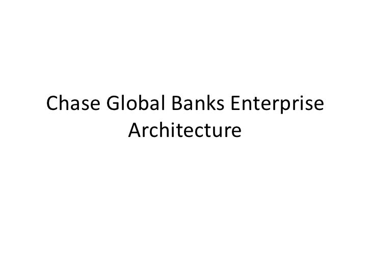Chase Global Banks Enterprise        Architecture