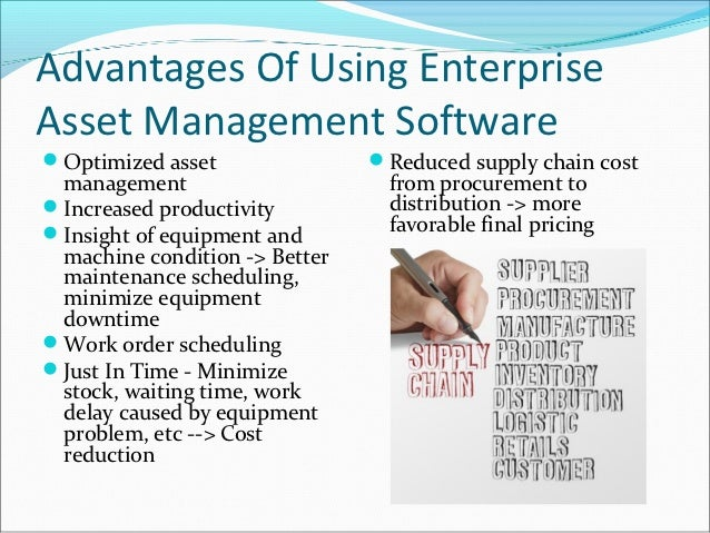 Advantages Of Using EnterpriseAsset Management SoftwareOptimized asset               Reduced supply chain cost managemen...