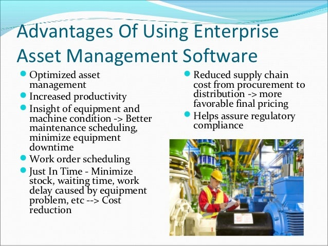 Advantages Of Using EnterpriseAsset Management SoftwareOptimized asset               Reduced supply chain management    ...