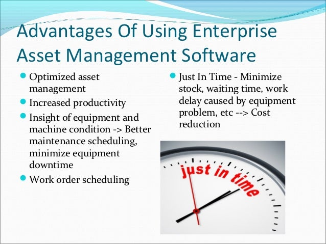 Advantages Of Using EnterpriseAsset Management SoftwareOptimized asset               Just In Time - Minimize management ...