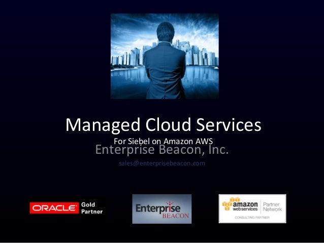 Managed Cloud ServicesFor Siebel on Amazon AWSEnterprise Beacon, Inc.sales@enterprisebeacon.com