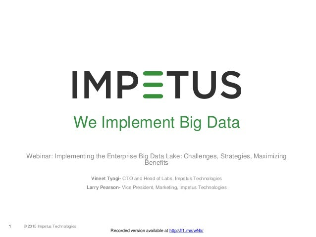© 2015 Impetus Technologies1 Recorded version available at http://lf1.me/wNb/ We Implement Big Data Webinar: Implementing ...