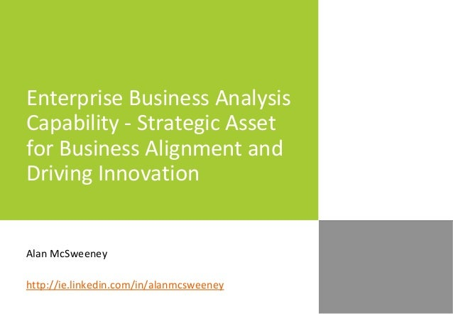 Enterprise Business Analysis Capability - Strategic Asset for Business Alignment and Driving Innovation Alan McSweeney htt...