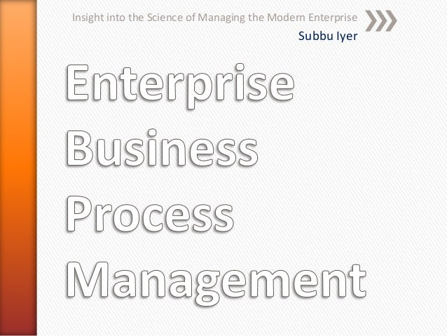 Insight into the Science of Managing the Modern Enterprise Subbu Iyer