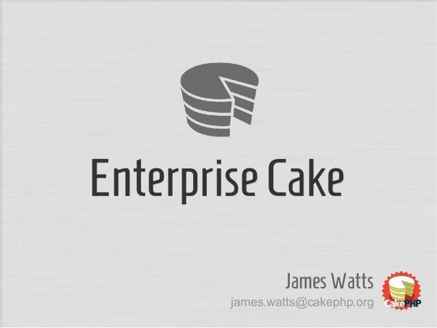 EnterpriseCakeEnterpriseCake JamesWattsJamesWatts james.watts@cakephp.org