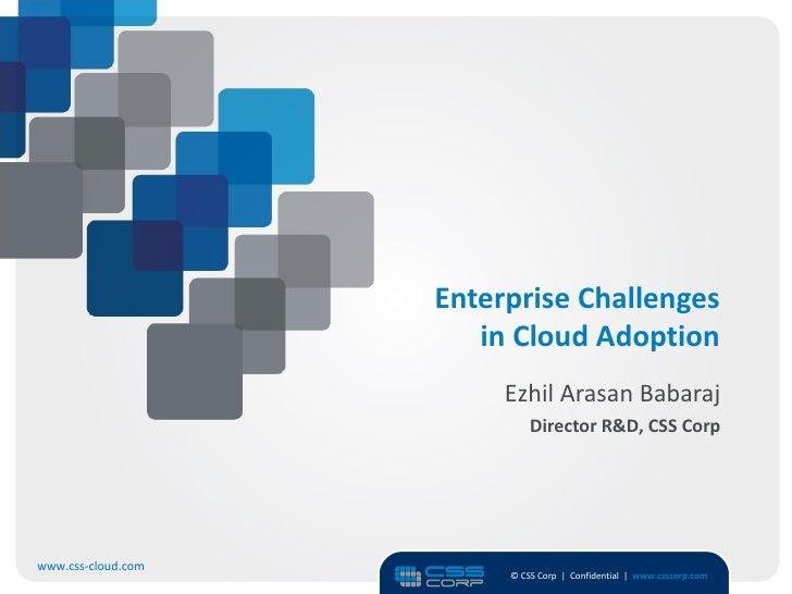 Enterprise Challenges                       in Cloud Adoption                         Ezhil Arasan Babaraj                ...