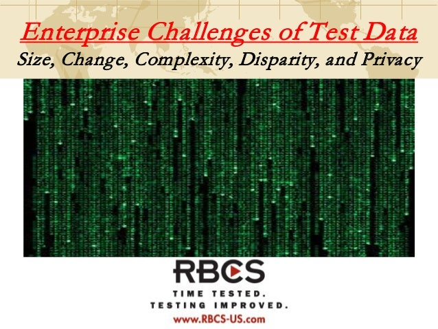 Enterprise Challenges of Test Data Size, Change, Complexity, Disparity, and Privacy