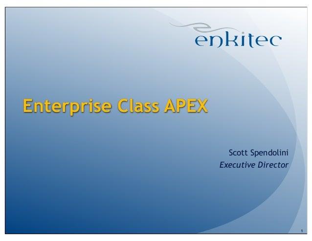Enterprise Class APEX Scott Spendolini Executive Director 1