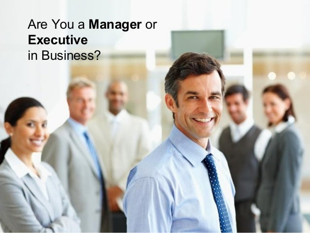 Are You a Manager orExecutivein Business?