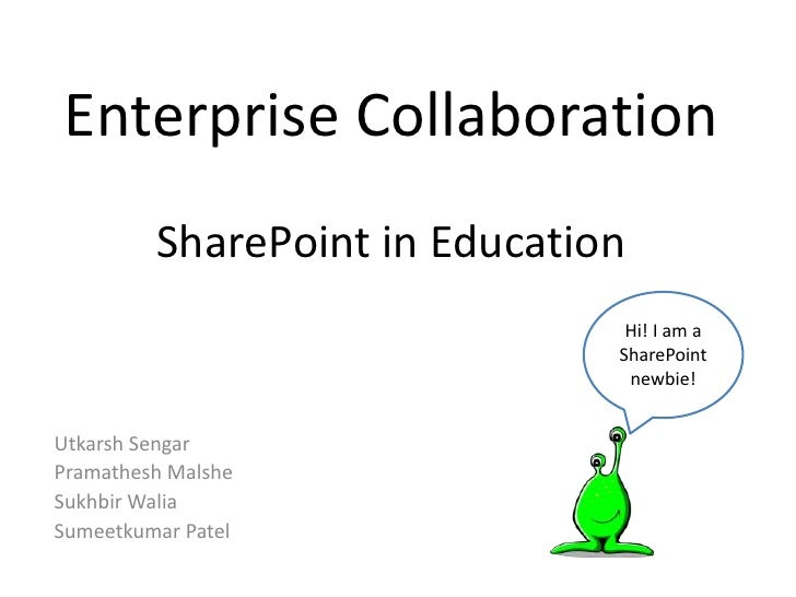 Enterprise CollaborationSharePoint in Education<br />Hi! I am a SharePoint newbie!<br />Utkarsh Sengar<br />Pramathesh Mal...