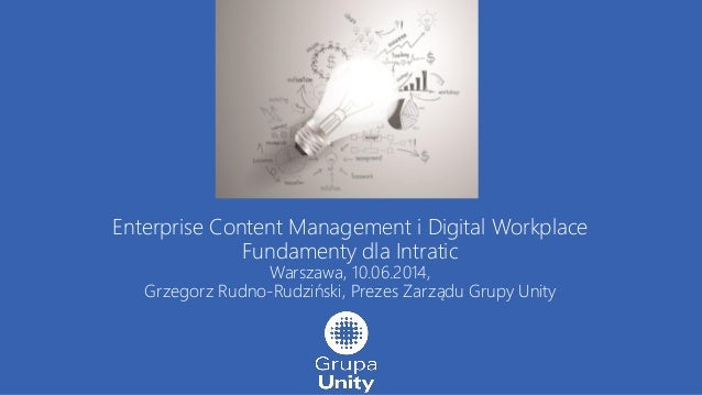 Enterprise Content Management i Digital Workplace Fundamenty dla Intratic Warszawa, 10.06.2014, Grzegorz Rudno-Rudziński, ...