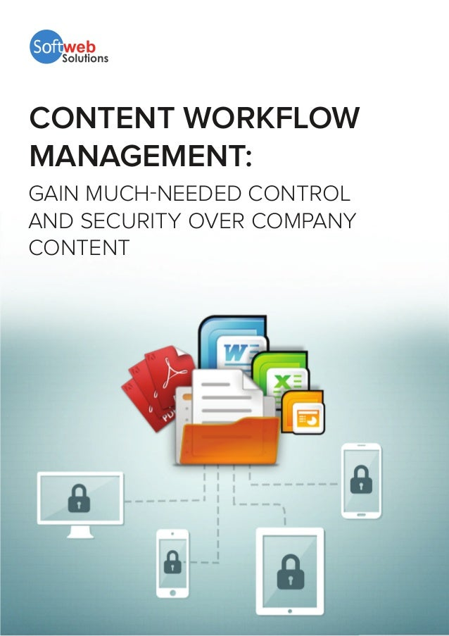 CONTENT WORKFLOW  MANAGEMENT:  GAIN MUCHNEEDED CONTROL  AND SECURITY OVER COMPANY  CONTENT