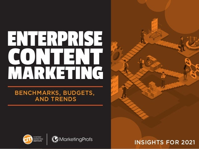 1 ENTERPRISE CONTENT MARKETING ENTERPRISE CONTENT MARKETING BENCHMARKS, BUDGETS, AND TRENDS INSIGHTS FOR 2021