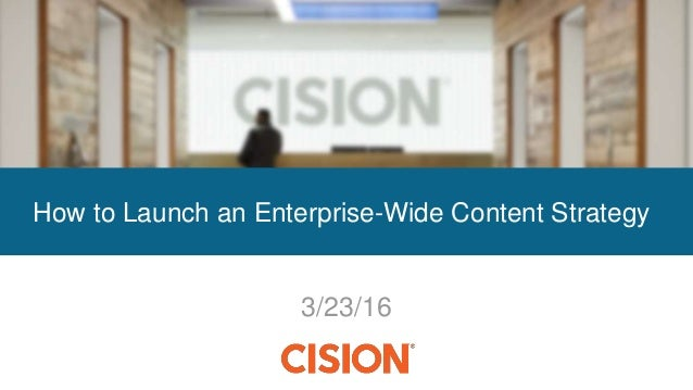 3/23/16 How to Launch an Enterprise-Wide Content Strategy
