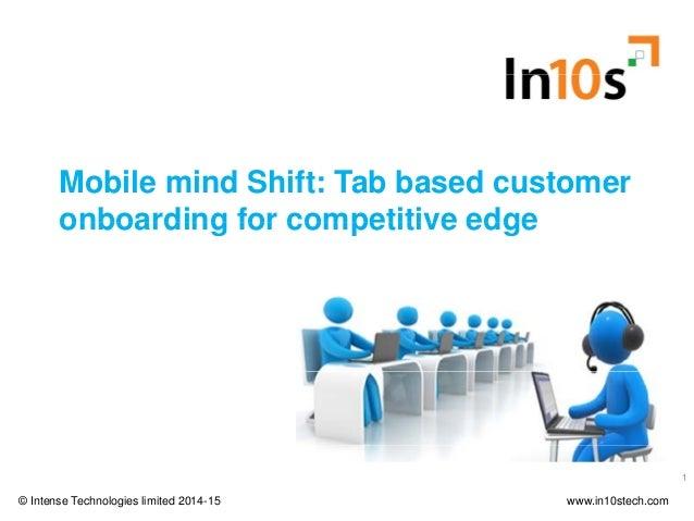 Mobile mind Shift: Tab based customer onboarding for competitive edge Santosh Raj Satyam onboarding for competitive edge ©...