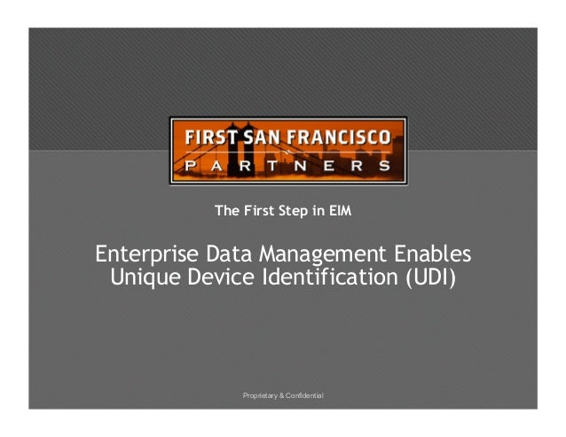 Proprietary & Confidential The First Step in EIM Enterprise Data Management Enables Unique Device Identification (UDI)