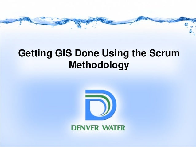 Getting GIS Done Using the Scrum Methodology