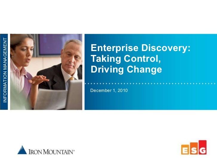 Enterprise Discovery:  Taking Control,  Driving Change December 1, 2010 INFORMATION MANAGEMENT