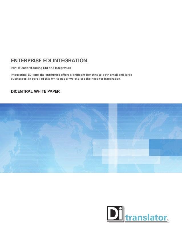 Enterprise EDI Integration Part 1: Understanding EDI and Integration Integrating EDI into the enterprise offers significan...