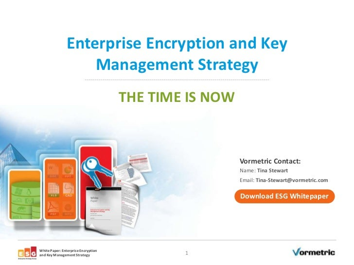 Enterprise Encryption and Key                    Management Strategy                                     THE TIME IS NOW  ...