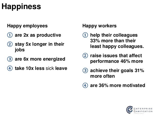 satisfied workers are productive workers 7 secrets to keeping your employees happy the being their own boss and proving their idea can work is a big source of happy employees are more productive.
