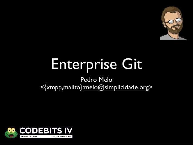 Enterprise Git Pedro Melo <{xmpp,mailto}:melo@simplicidade.org>