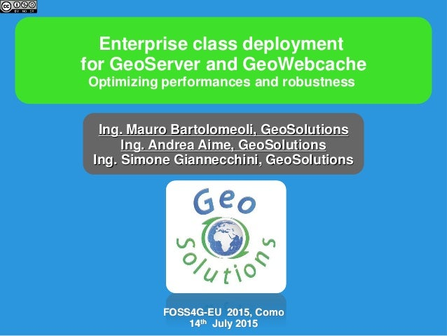 Enterprise class deployment for GeoServer and GeoWebcache Optimizing performances and robustness Ing. Mauro Bartolomeoli, ...