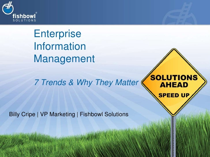 Enterprise Information Management7 Trends & Why They Matter<br />Billy Cripe | VP Marketing | Fishbowl Solutions<br />