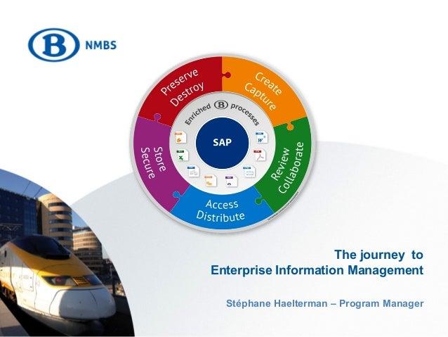 The journey to Enterprise Information Management Stéphane Haelterman – Program Manager