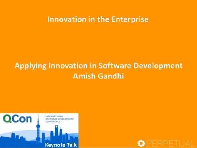 Innovation in the Enterprise Applying Innovation in Software Development Amish Gandhi Keynote Talk