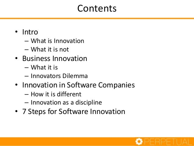 Contents • Intro – What is Innovation – What it is not • Business Innovation – What it is – Innovators Dilemma • Innovatio...