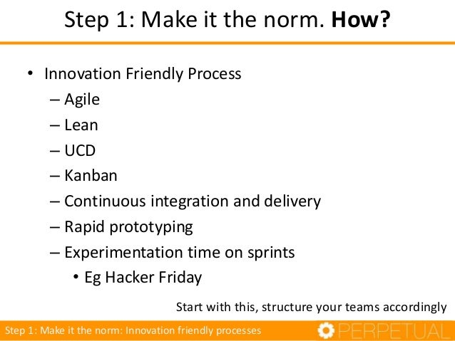 • Innovation Friendly Process – Agile – Lean – UCD – Kanban – Continuous integration and delivery – Rapid prototyping – Ex...